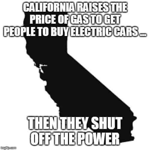 california raises price of gas to get people to buy electric cars then shuts off power jpg