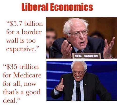 liberal economics 5 7 billion for wall too expensive 35 trillion for medicare thats a good deal jpg