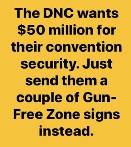 dnc wants 50 million for convention security just send them a few gun free zone signs jpg